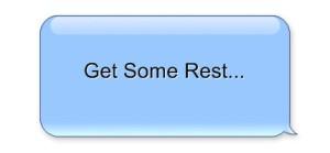 Get Some Rest...