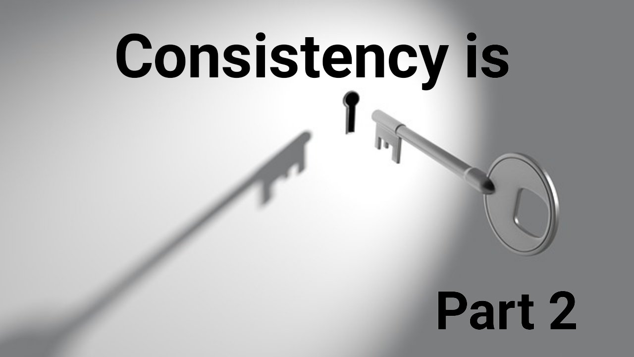 Consistency is Key - Part 2