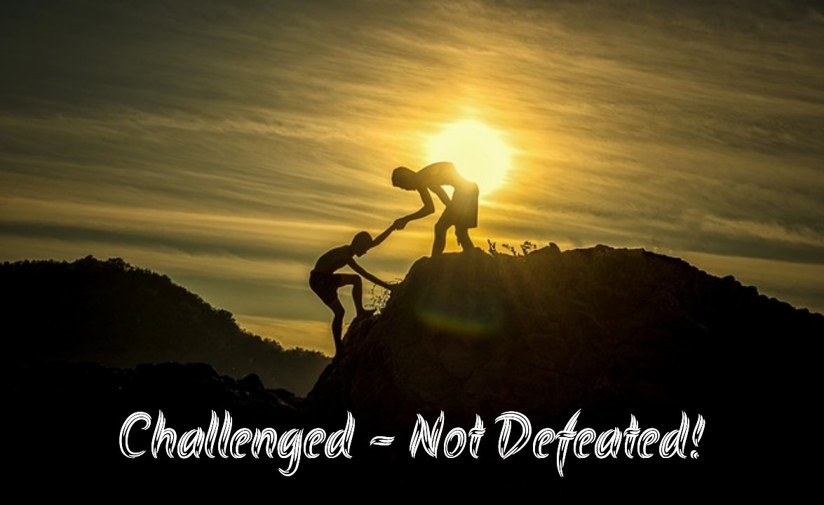 Challenged - Not Defeated