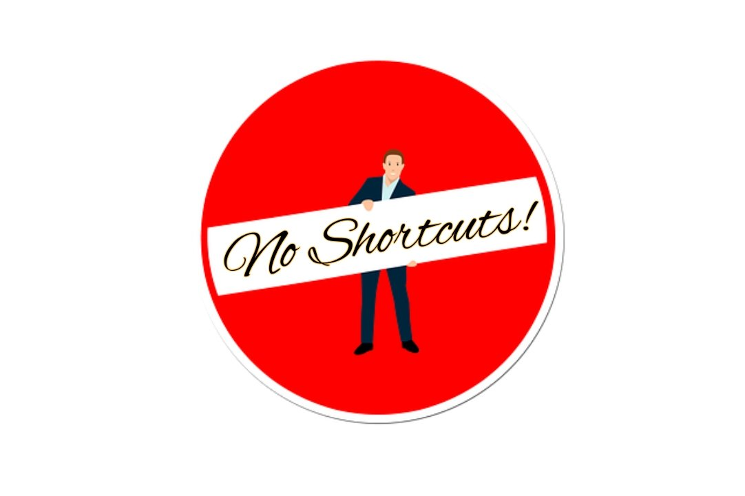 No Shortcuts!